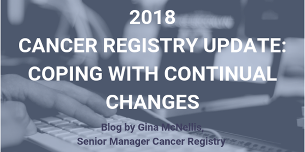 2018 CANCER REGISTRY UPDATE: COPING WITH CONTINUAL CHANGES